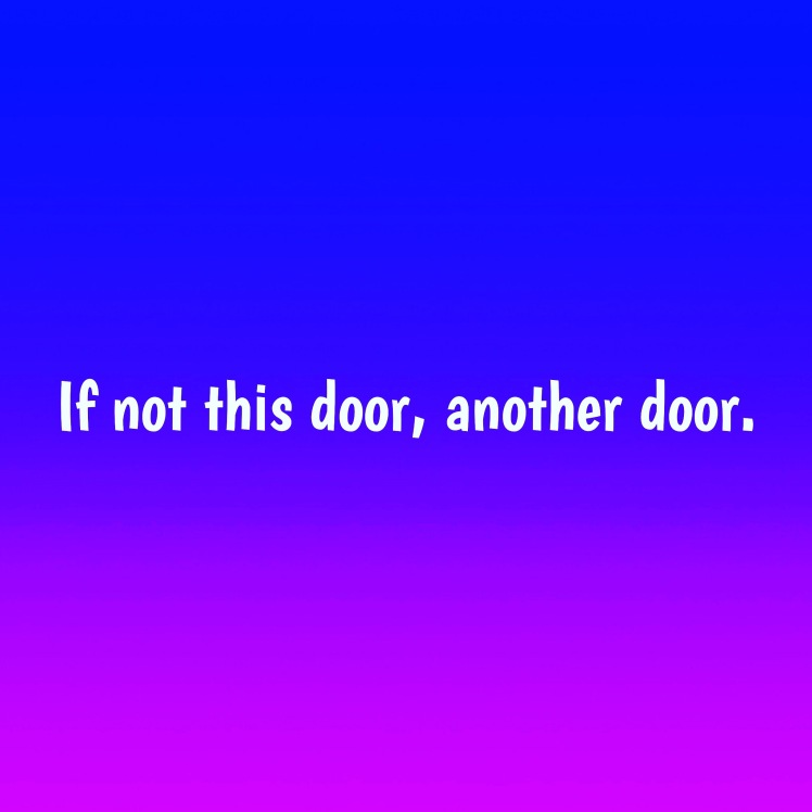 If not this door another door